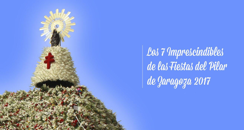 Los 7 imprescindibles de las Fiestas del Pilar de Zaragoza 2017